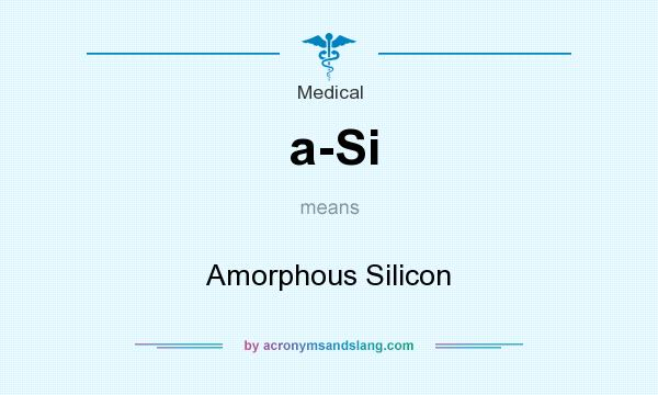 What does a-Si mean? It stands for Amorphous Silicon