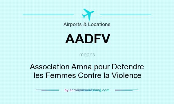 What does AADFV mean? It stands for Association Amna pour Defendre les Femmes Contre la Violence