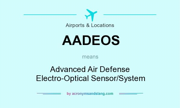 What does AADEOS mean? It stands for Advanced Air Defense Electro-Optical Sensor/System