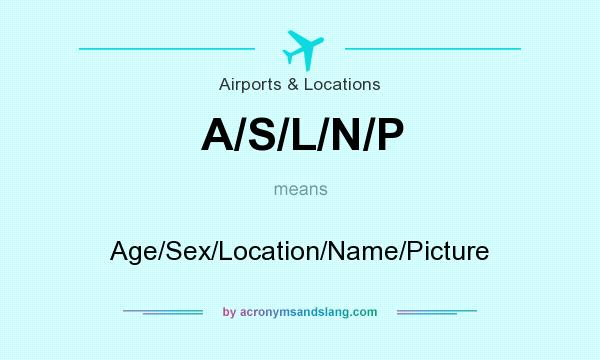 What does A/S/L/N/P mean? It stands for Age/Sex/Location/Name/Picture