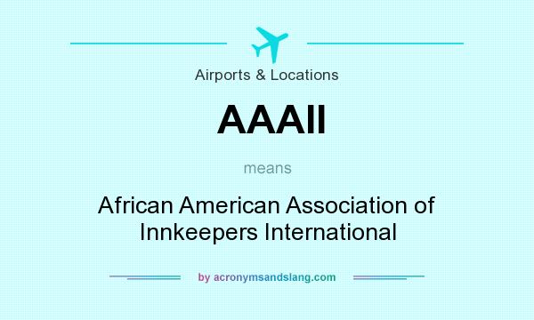 What does AAAII mean? It stands for African American Association of Innkeepers International