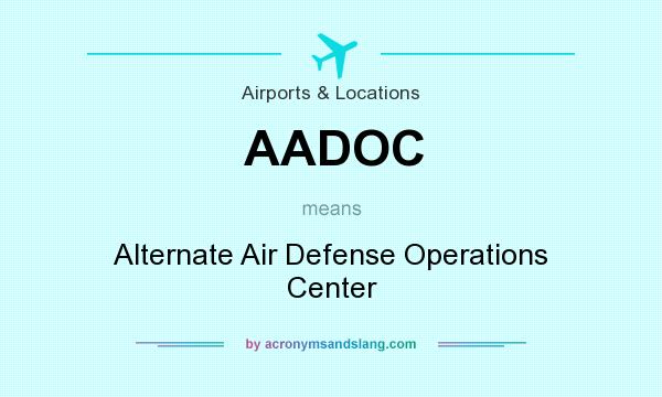What does AADOC mean? It stands for Alternate Air Defense Operations Center