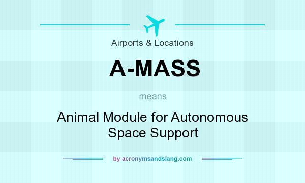 What does A-MASS mean? It stands for Animal Module for Autonomous Space Support