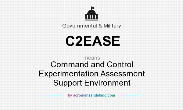 What does C2EASE mean? It stands for Command and Control Experimentation Assessment Support Environment