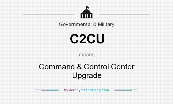 What does C2CU mean? It stands for Command & Control Center Upgrade
