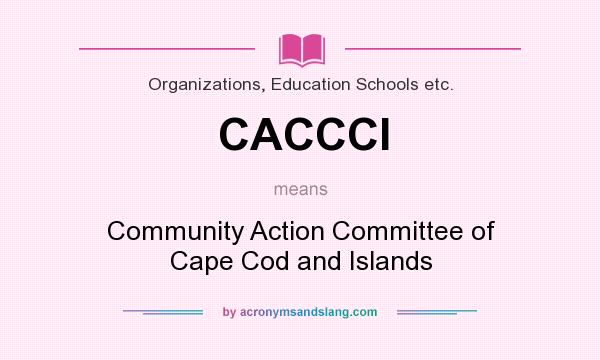 What does CACCCI mean? It stands for Community Action Committee of Cape Cod and Islands