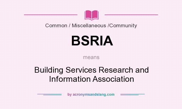 What does BSRIA mean? It stands for Building Services Research and Information Association