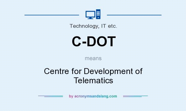 What does C-DOT mean? It stands for Centre for Development of Telematics