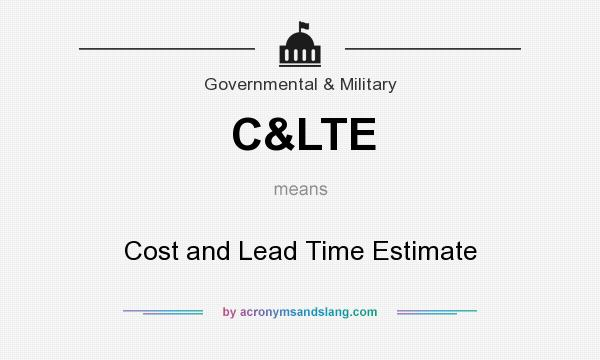 What does C&LTE mean? It stands for Cost and Lead Time Estimate