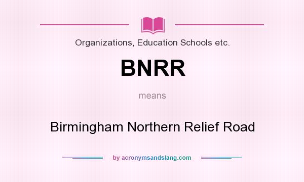 What does BNRR mean? It stands for Birmingham Northern Relief Road