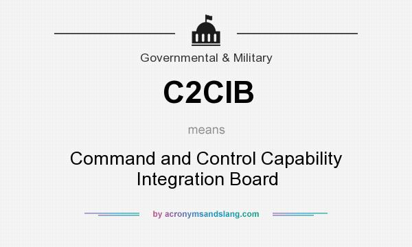 What does C2CIB mean? It stands for Command and Control Capability Integration Board
