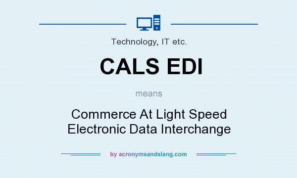 What does CALS EDI mean? It stands for Commerce At Light Speed Electronic Data Interchange