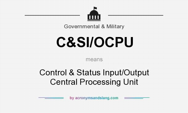 What does C&SI/OCPU mean? It stands for Control & Status Input/Output Central Processing Unit