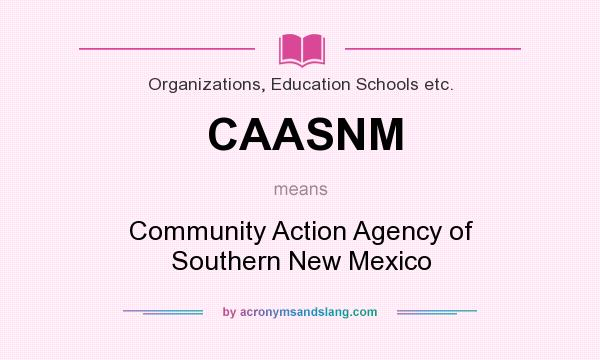 What does CAASNM mean? It stands for Community Action Agency of Southern New Mexico