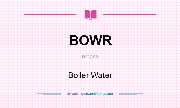 What does BOWR mean? It stands for Boiler Water