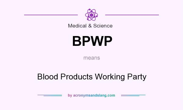 What does BPWP mean? It stands for Blood Products Working Party