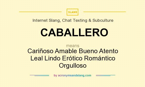 What does CABALLERO mean? It stands for Cariñoso Amable Bueno Atento Leal Lindo Erótico Romántico Orgulloso