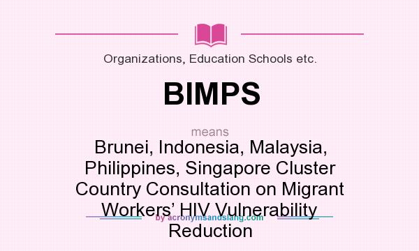 What does BIMPS mean? It stands for Brunei, Indonesia, Malaysia, Philippines, Singapore Cluster Country Consultation on Migrant Workers' HIV Vulnerability Reduction