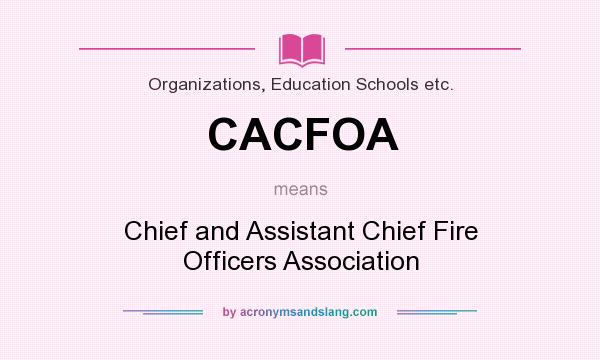 What does CACFOA mean? It stands for Chief and Assistant Chief Fire Officers Association