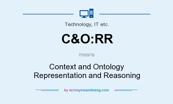 What does C&O:RR mean? It stands for Context and Ontology Representation and Reasoning