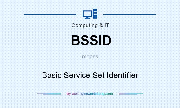 What does BSSID mean? It stands for Basic Service Set Identifier