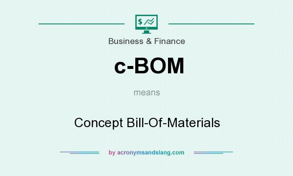 What does c-BOM mean? It stands for Concept Bill-Of-Materials