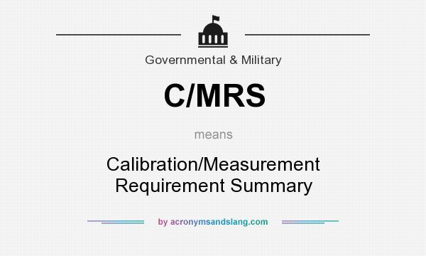 What does C/MRS mean? It stands for Calibration/Measurement Requirement Summary