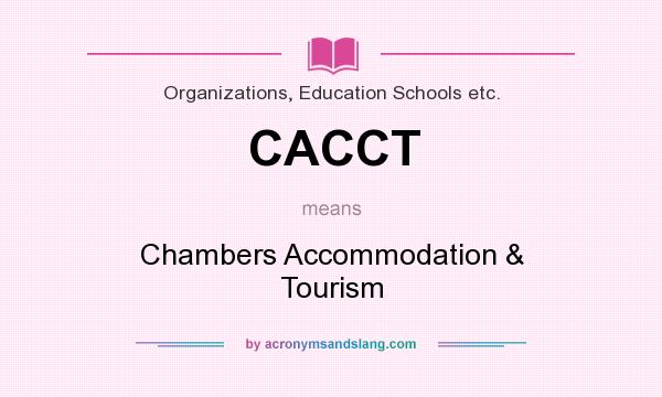 What does CACCT mean? It stands for Chambers Accommodation & Tourism