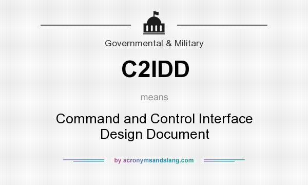 What does C2IDD mean? It stands for Command and Control Interface Design Document