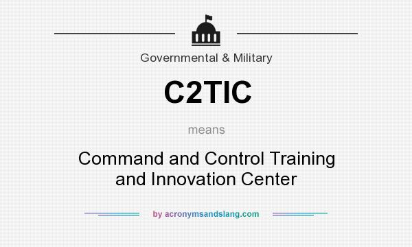 What does C2TIC mean? It stands for Command and Control Training and Innovation Center