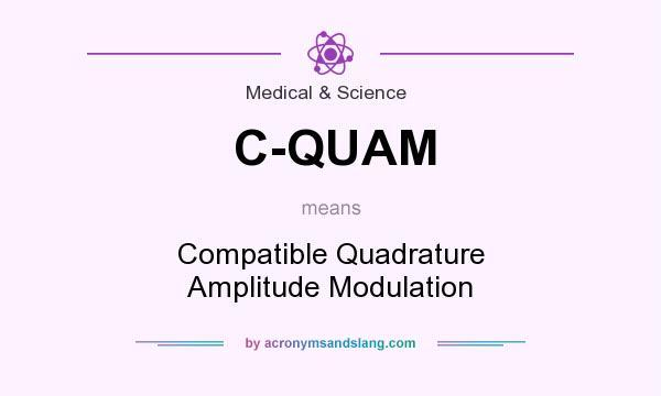 What does C-QUAM mean? It stands for Compatible Quadrature Amplitude Modulation