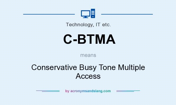 What does C-BTMA mean? It stands for Conservative Busy Tone Multiple Access