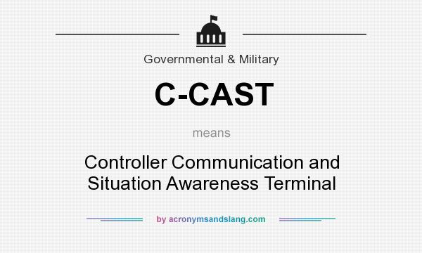 What does C-CAST mean? It stands for Controller Communication and Situation Awareness Terminal