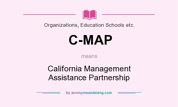 What does C-MAP mean? It stands for California Management Assistance Partnership