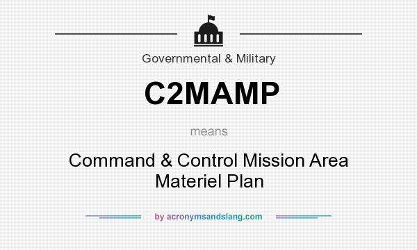 What does C2MAMP mean? It stands for Command & Control Mission Area Materiel Plan
