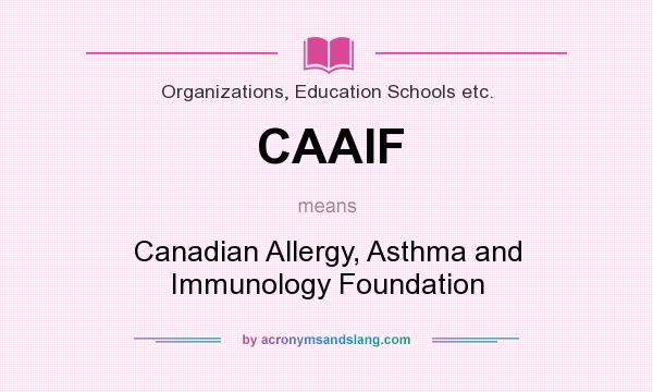 What does CAAIF mean? It stands for Canadian Allergy, Asthma and Immunology Foundation