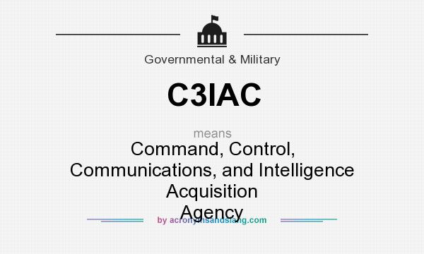 What does C3IAC mean? It stands for Command, Control, Communications, and Intelligence Acquisition Agency