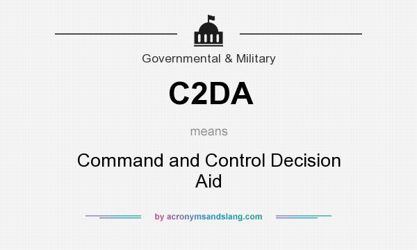 What does C2DA mean? It stands for Command and Control Decision Aid