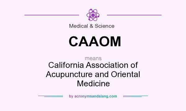 What does CAAOM mean? It stands for California Association of Acupuncture and Oriental Medicine