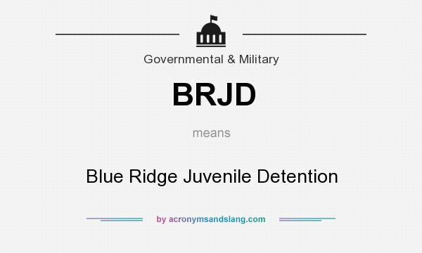 What does BRJD mean? It stands for Blue Ridge Juvenile Detention