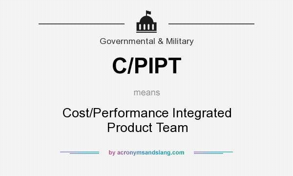 What does C/PIPT mean? It stands for Cost/Performance Integrated Product Team