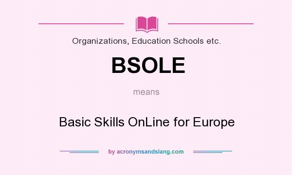 What does BSOLE mean? It stands for Basic Skills OnLine for Europe