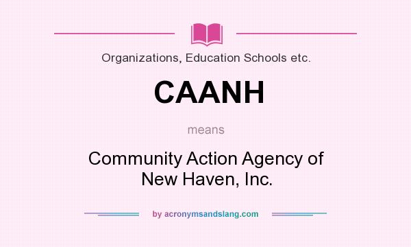 What does CAANH mean? It stands for Community Action Agency of New Haven, Inc.