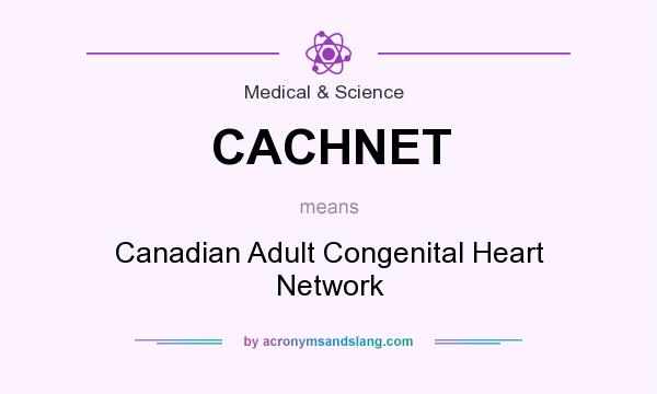What does CACHNET mean? It stands for Canadian Adult Congenital Heart Network