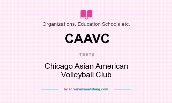 What does CAAVC mean? It stands for Chicago Asian American Volleyball Club