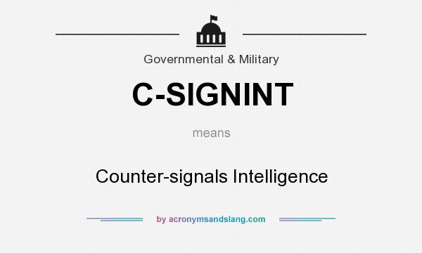 What does C-SIGNINT mean? It stands for Counter-signals Intelligence