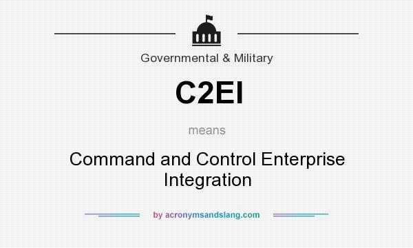 What does C2EI mean? It stands for Command and Control Enterprise Integration