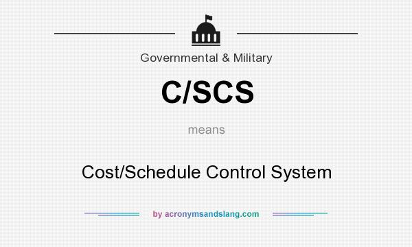 What does C/SCS mean? It stands for Cost/Schedule Control System