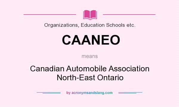 What does CAANEO mean? It stands for Canadian Automobile Association North-East Ontario
