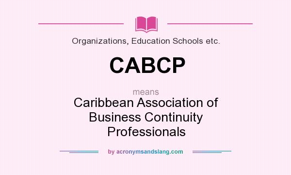 What does CABCP mean? It stands for Caribbean Association of Business Continuity Professionals
